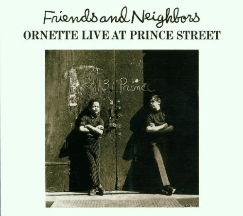 Coleman, Ornette - Friends And Neighbors: ORNETTE LIVE AT PRINCE STREET