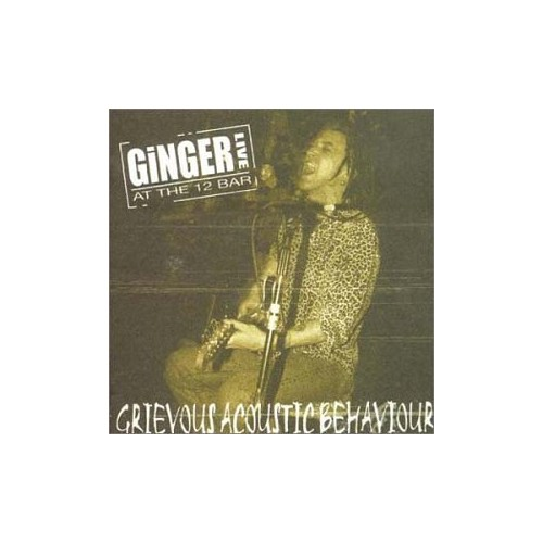 Ginger - Grevious Acoustic Behaviour By Ginger
