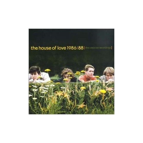 The House Of Love - 1986-1988: The Creation Recordings By The House Of Love