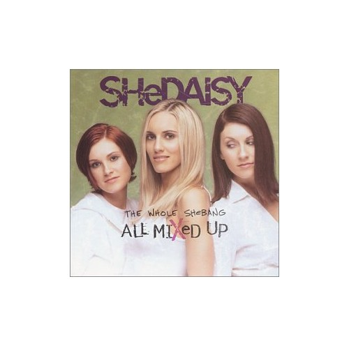 Shedaisy - Whole Shebang/All Mixed Up