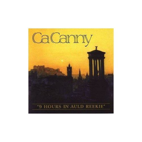 Ca Canny - Nine Hours In Auld Reekie By Ca Canny