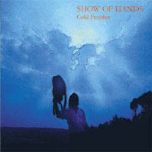 Show Of Hands - Cold Frontier By Show Of Hands