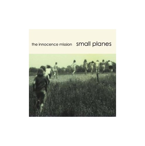 Innocence Mission - Small Planes By Innocence Mission
