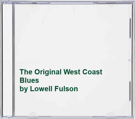 Lowell Fulson - The Original West Coast Blues