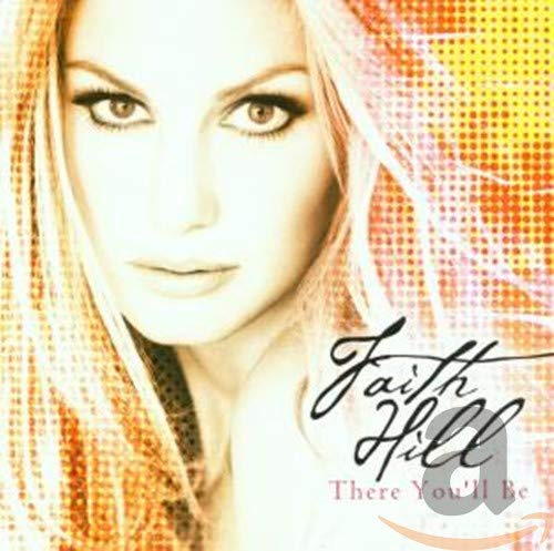 Faith Hill - There You'll Be: The Very Best Of Faith Hill