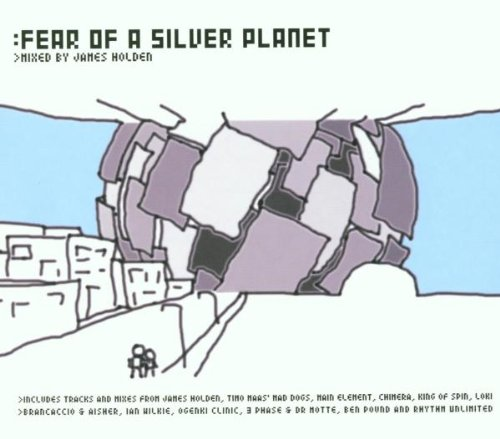 Holden, James - Fear Of A Silver Planet: MIXED BY JAMES HOLDEN