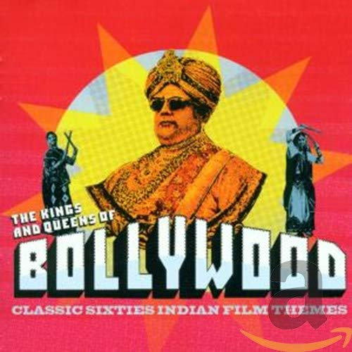 Various Artists - The Kings And Queens Of Bollywood: CLASSIC SIXTIES INDIAN FILM THEMES
