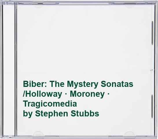 Biber: The Mystery Sonatas /Holloway · Moroney · Tragicomedia By Stephen Stubbs