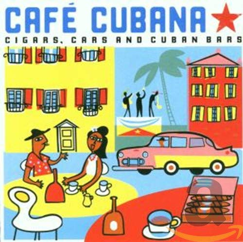 Cafe Cubana - Cigars, Cars and Cuban Bars By Various Artists