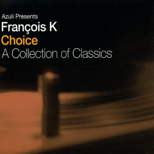 Mixed by Francois K - Francois K Choice: a Collection of Classics