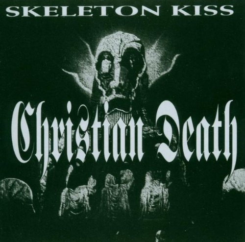 Christian Death - Skeleton's Kiss By Christian Death