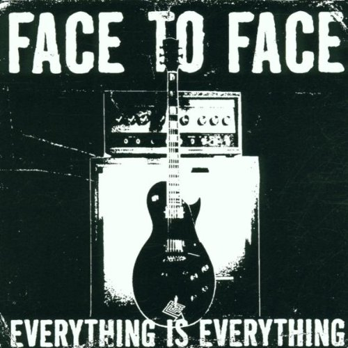 Face To Face - Everything Is Everything By Face To Face