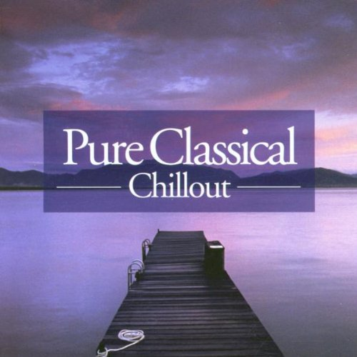 Various Artists - Pure Classical Chillout By Various Artists
