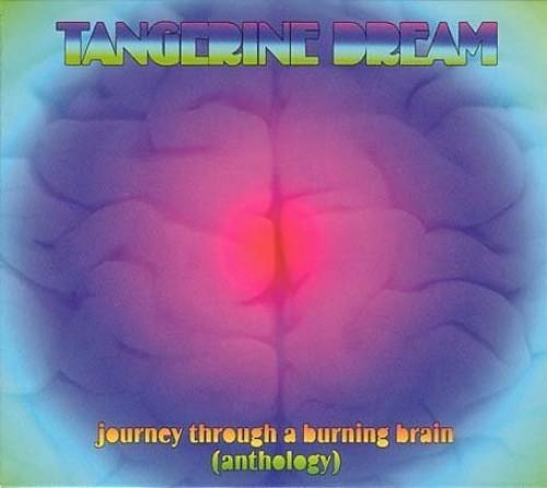 Tangerine Dream - Journey Through A Burning Brain: Anthology