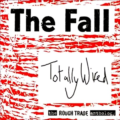 The Fall - Totally Wired - The Rough Trade Anthology By The Fall