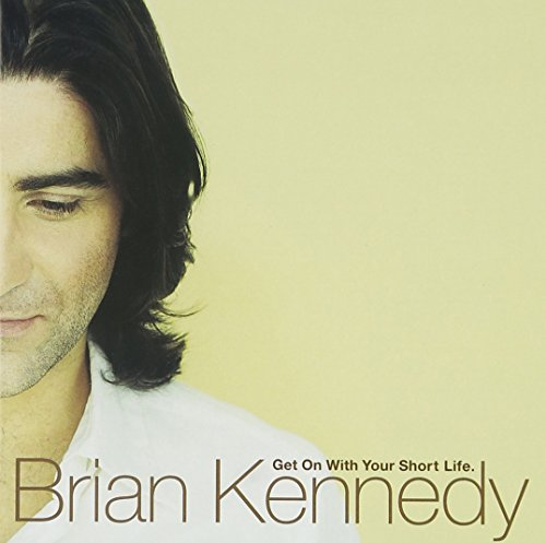 Brian Kennedy - Get On With Your Short Life By Brian Kennedy