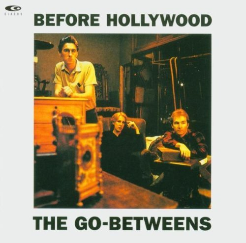 Go Betweens - Before Hollywood By Go Betweens