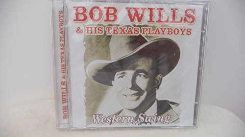 Bob Wills and His Texas Playboys - Western Swing By Bob Wills and His Texas Playboys