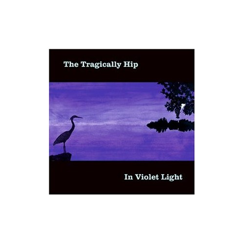 Tragically Hip, The - In Violet Light By Tragically Hip, The