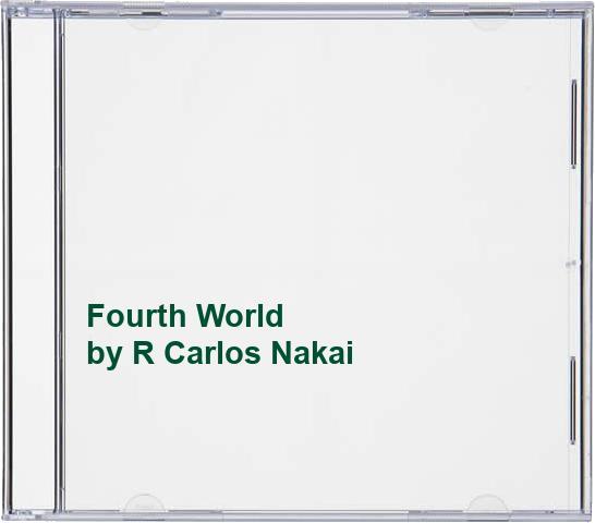 R. Carlos Nakai - Fourth World By R. Carlos Nakai