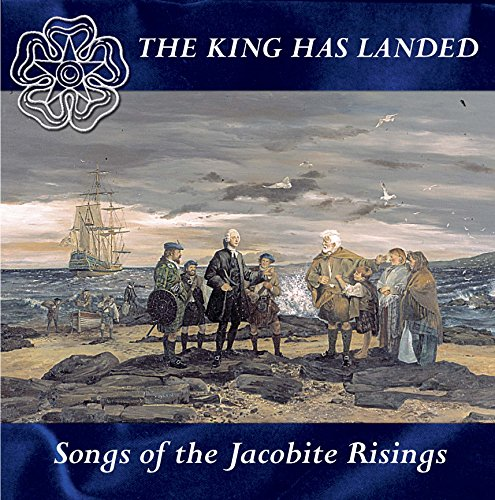 Various Artists - The King Has Landed: Songs Of The Jacobite Risings By Various Artists