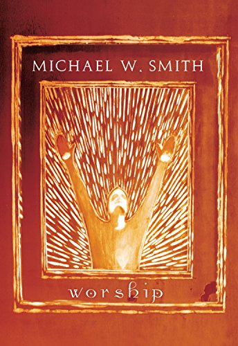 Michael W. Smith - Worship (Michael W Smith)