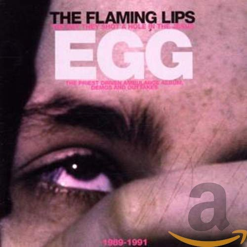 The Flaming Lips - The Day They Shot A Hole In The Jesus Egg: 1989-1991