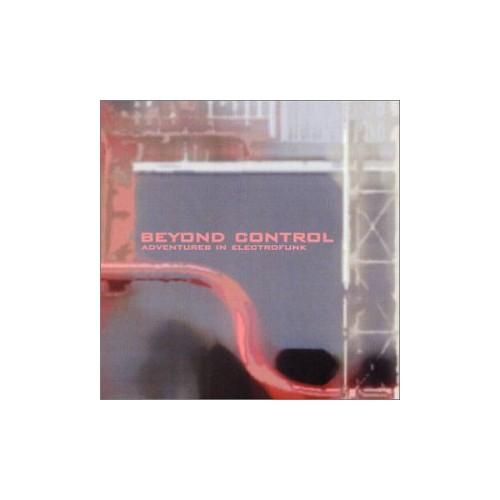 Various Artists - Beyond Control: Adventures In Electrofunk