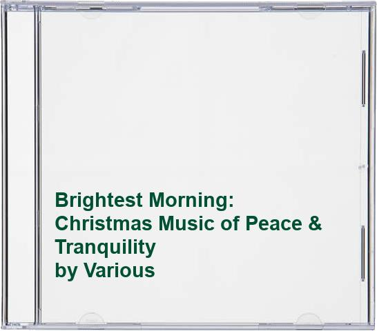 Various - Brightest Morning: Christmas Music of Peace &? Tranquility