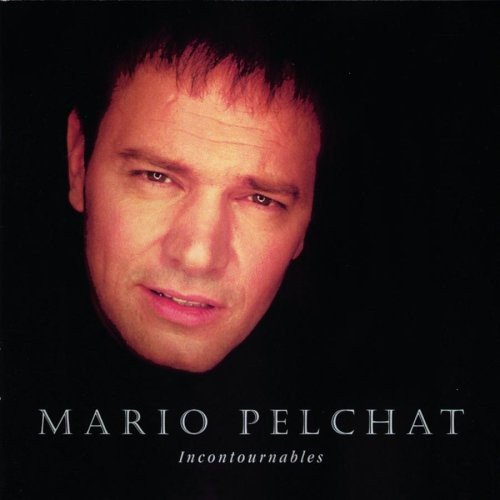Mario Pelchat - Incontournables By Mario Pelchat
