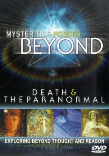 Mysterious Forces Beyond - Mysterious Forces Beyond: Death And Paranormal
