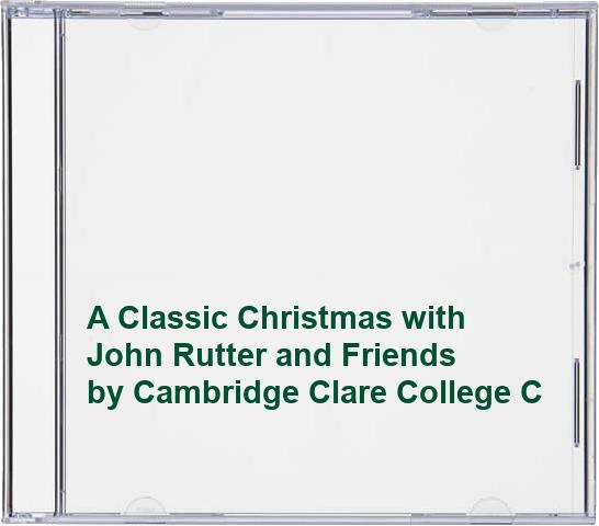 Cambridge Clare College Choir - A Classic Christmas  with John Rutter and Friends