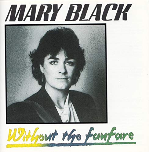 Mary Black - Without the Fanfare By Mary Black
