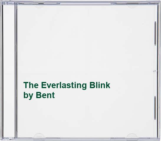 Bent - The Everlasting Blink