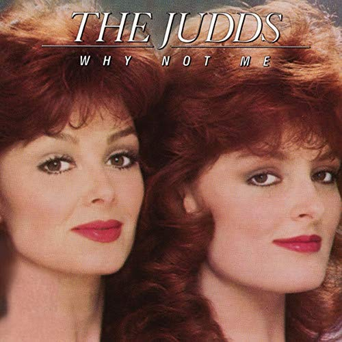 Judds, The - Why Not Me