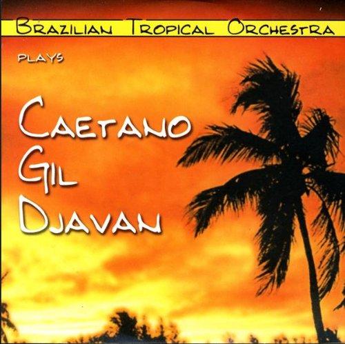 Brazilian Tropical Orchestra - Plays Caetano Gil e Djavan
