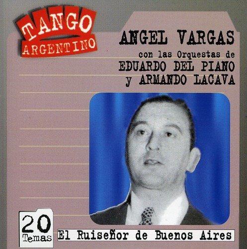 Angel Vargas - El Ruisenor De Buenos Aires By Angel Vargas