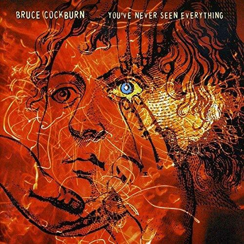 Bruce Cockburn - You'Ve Never Seen Everything By Bruce Cockburn