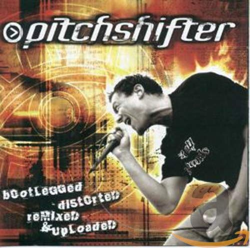 Pitchshifter - Bootlegged, Distorted, Remixed & Uploaded By Pitchshifter