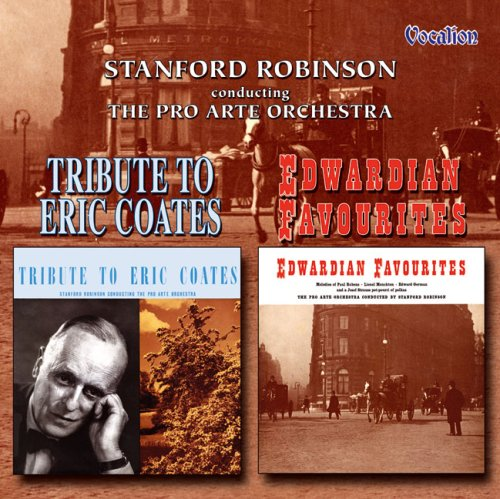 Stanford Robinson & the Pro-Arte Orch. - Tribute To Eric Coates, A/Edwardian Favourites By Stanford Robinson & the Pro-Arte Orch.