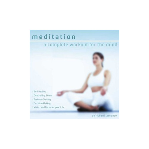Richard Lawrence - Meditation - a Complete Workout for the Mind By Richard Lawrence