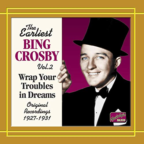 Crosby, Bing - Earliest Bing Crosby Vol. 2: Wrap Your Troubles in Dreams By Crosby, Bing