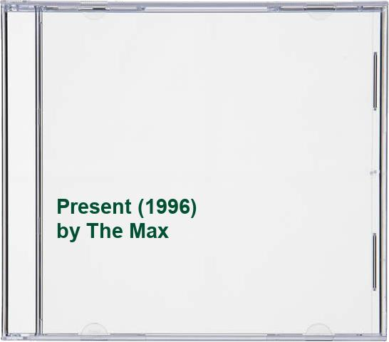 The Max - Present (1996) By The Max
