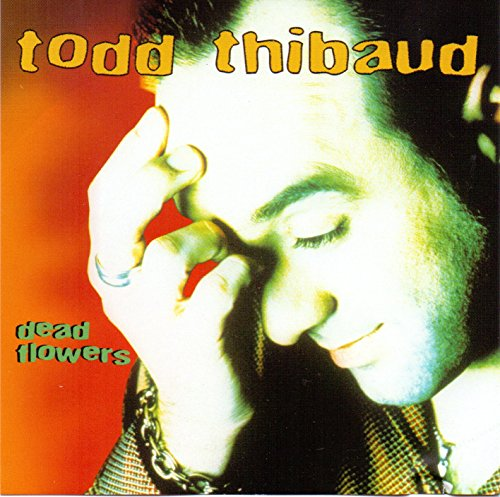 Todd Thibaud - Dead Flowers By Todd Thibaud