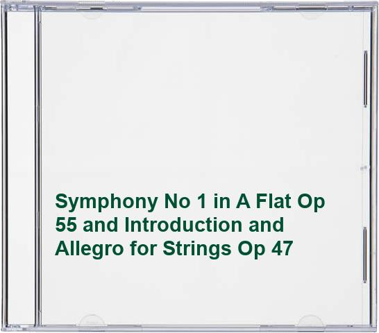 Symphony No 1 in A Flat Op 55 and Introduction and Allegro for Strings Op 47