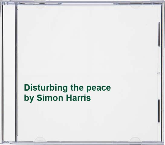 Simon Harris - Disturbing the peace By Simon Harris