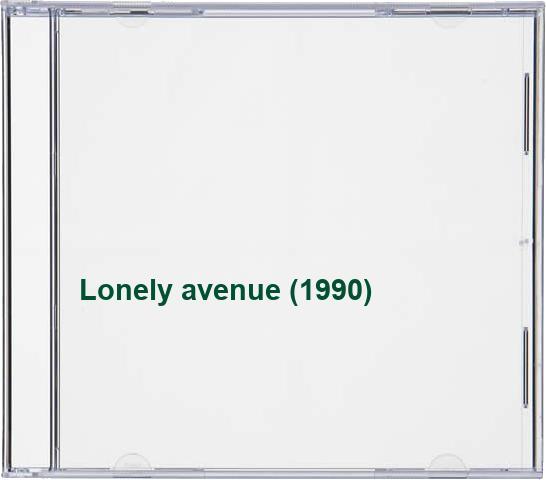 Barney Bentall & Legendary Hearts - Lonely avenue (1990)