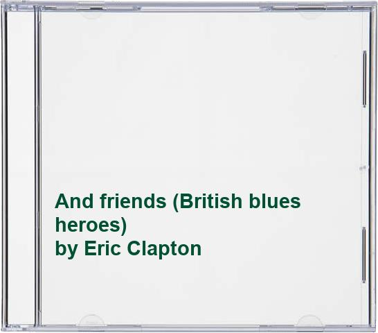 Eric Clapton - And friends (British blues heroes)