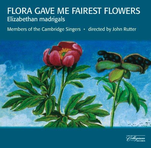 The Cambridge Singers - Flora Gave me Fairest Flowers