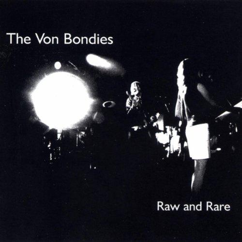 Von Bondies - Raw And Rare By Von Bondies